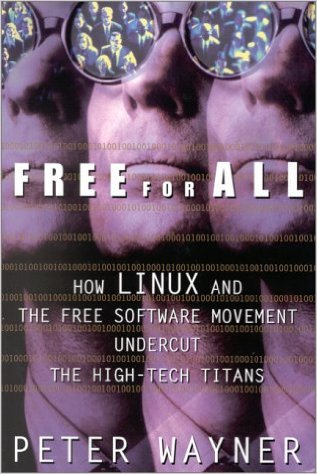 Free For All: How Linux and the Free Software Movement Undercut the High-Tech Titans