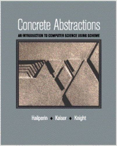 Concrete Abstractions - An Introduction to Computer Science Using Scheme