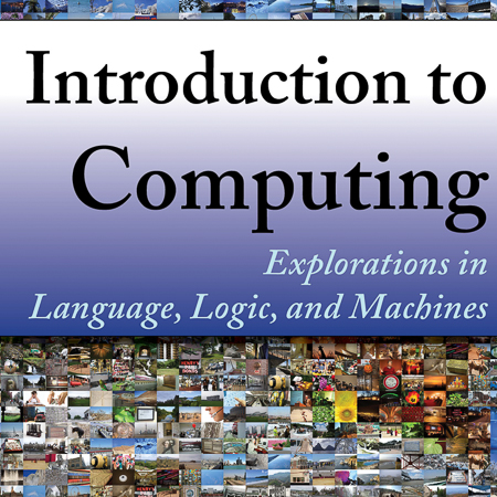 Introduction to Computing - Explorations in Language, Logic, and Machines
