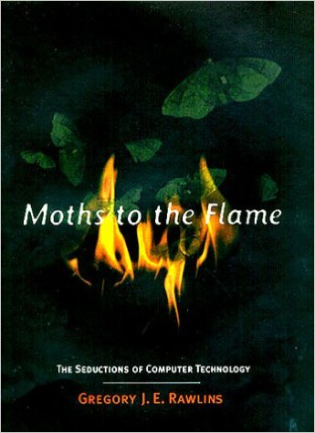 Moths to the Flame : The Seductions of Computer Technology