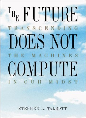 The Future Does Not Compute, Transcending the Machines in Our Midst