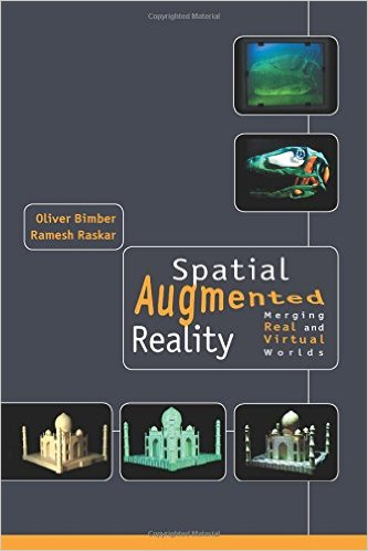 Spatial Augmented Reality - Merging Real and Virtual Worlds