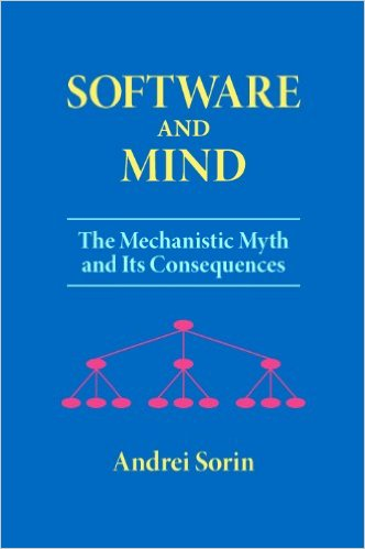 Software and Mind: The Mechanistic Myth and Its Consequences