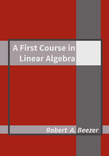 A First Course in Linear Algebra (Version 3.50)