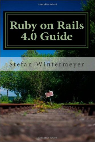 Ruby on Rails 4.0 Guide: A step by step guide to learn Ruby on Rails 4.0 and Ruby 2.0