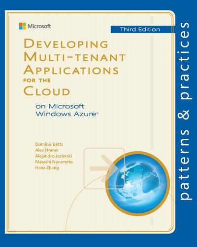 Developing Multi-Tenant Applications for the Cloud on Microsoft Windows Azure™, Third Edition