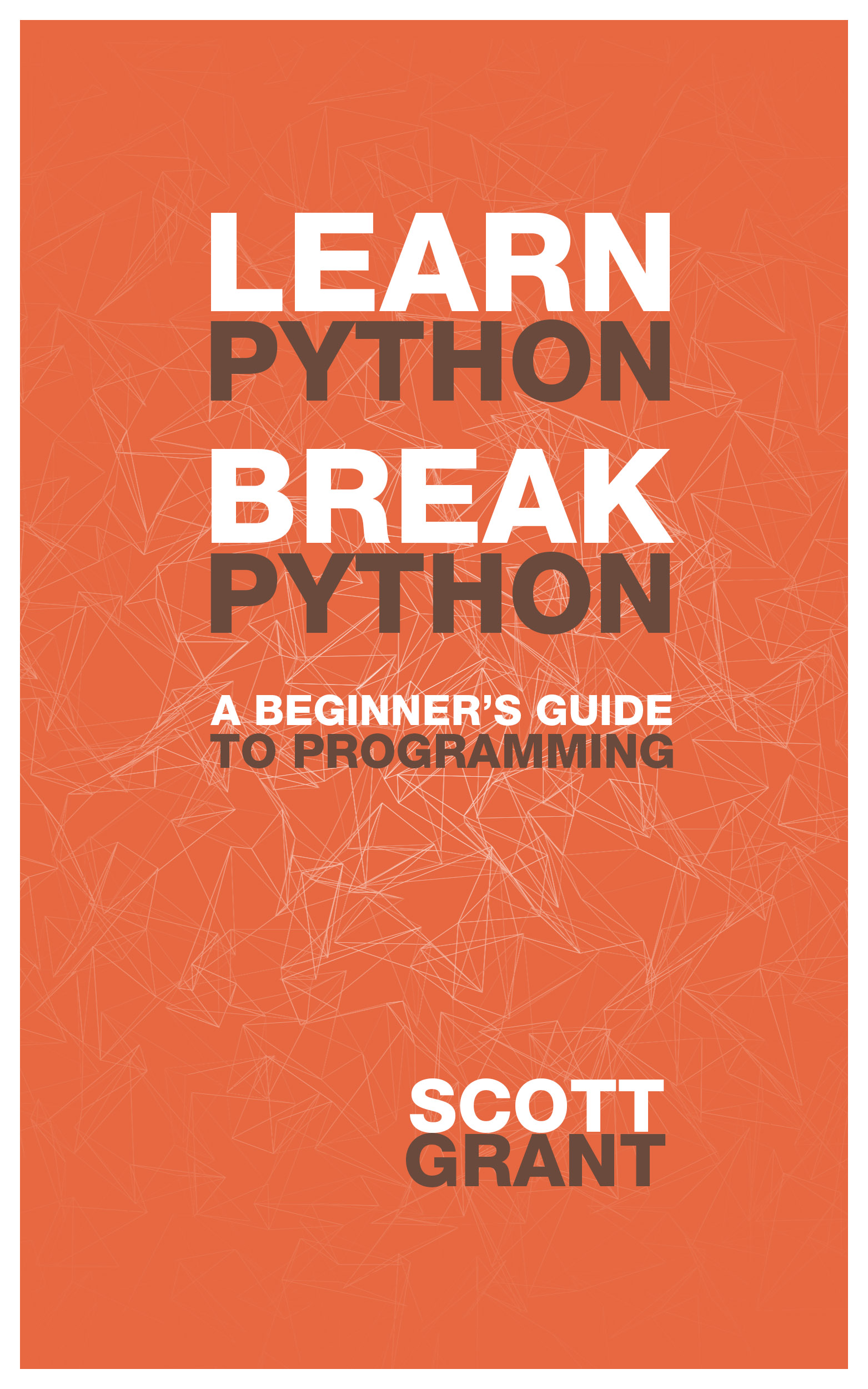 Learn Python, Break Python: A Beginner's Guide to Programming