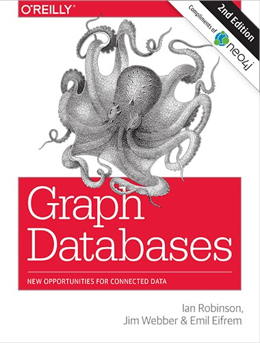 Graph Databases: New Opportunities For Connected Data - Second Edition