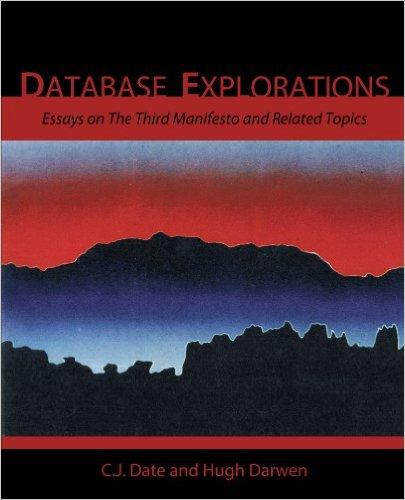 Database Explorations: Essays on The Third Manifesto