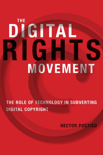 The Digital Rights Movement: The Role of Technology in Subverting Digital Copyright