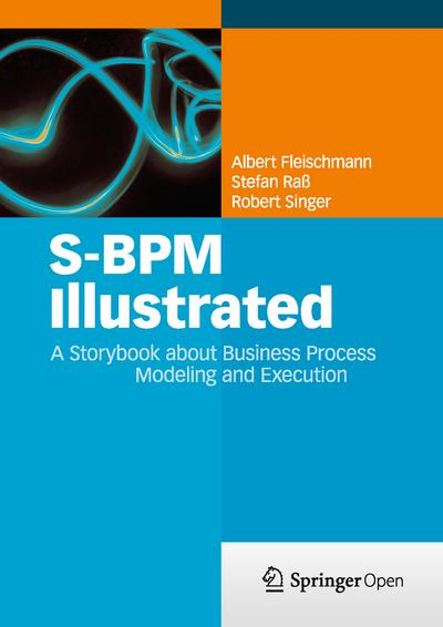 S-BPM Illustrated: A Storybook about Business Process Modeling and Execution