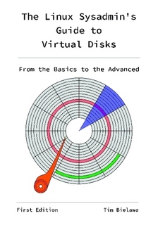 The Linux Sysadmins Guide to Virtual Disks - From the Basics to the Advanced