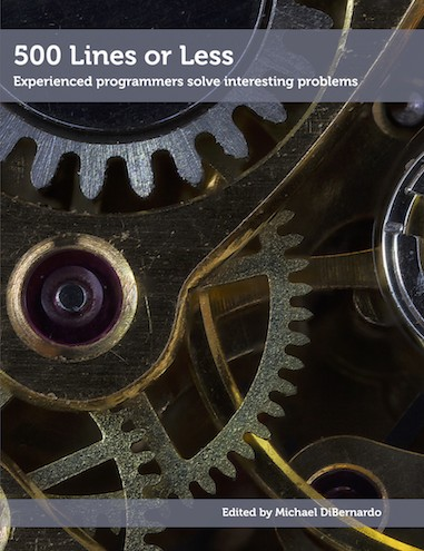 500 Lines or Less: Experienced Programmers Solve Interesting Problems