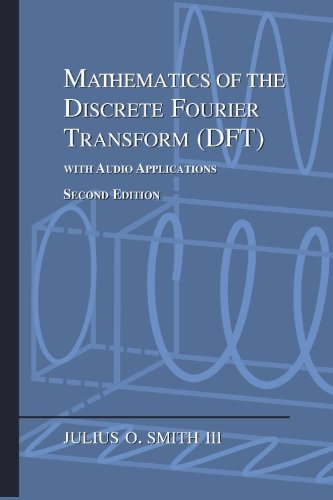Mathematics Of The Discrete Fourier Transform (DFT) - With Audio Applications