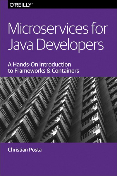 Microservices for Java Developers: A Hands-On Introduction to Frameworks and Containers